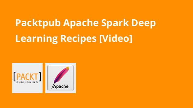 packtpub-apache-spark-deep-learning-recipes-video